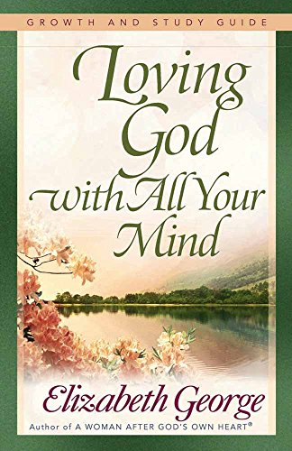 9780736913836: Loving God with All Your Mind Growth and Study Guide (Growth and Study Guides)