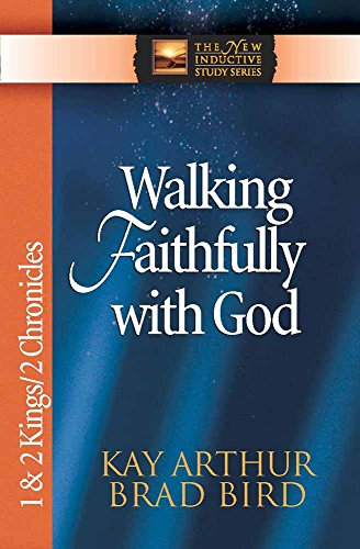 Walking Faithfully with God: 1 & 2 Kings & 2 Chronicles (The New Inductive Study Series) (0736913866) by Kay Arthur; Brad Bird