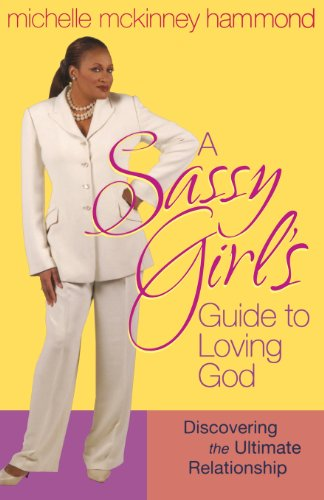 9780736913881: A Sassy Girl's Guide to Loving God: Discovering the Ultimate Relationship