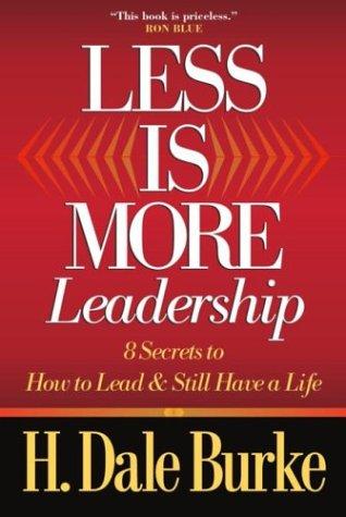 Less is More Leadership: H. Dale Burke