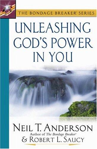 Unleashing God's Power in You (Bondage Breaker): Anderson, Neil T.; Saucy, Robert L.