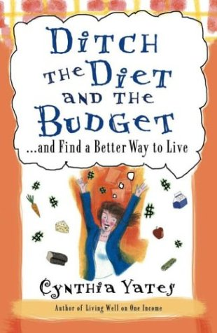 9780736914604: Ditch the Diet and the Budget: ...and Find a Better Way to Live