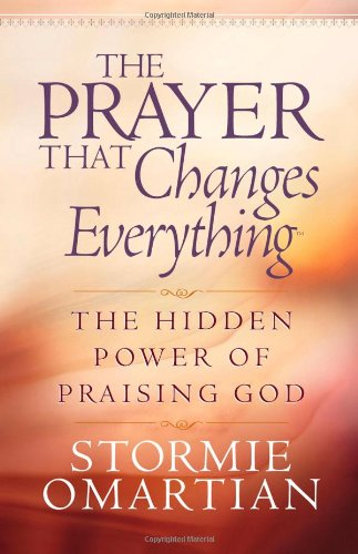 9780736914680: The Prayer That Changes Everything®: The Hidden Power of Praising God (Omartian, Stormie)