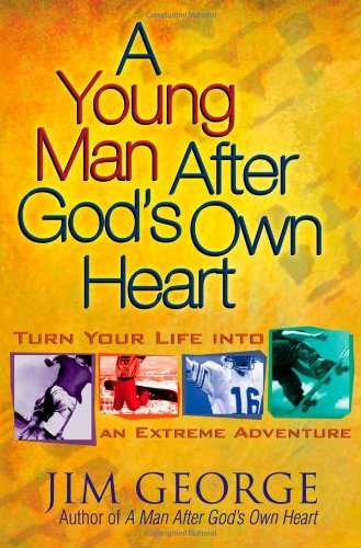 9780736914789: A Young Man After God's Own Heart: Turn Your Life into an Extreme Adventure