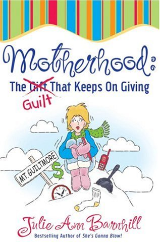 9780736915038: Motherhood: The Guilt That Keeps On Giving