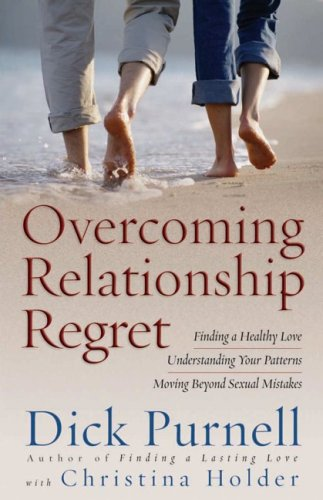 Overcoming Relationship Regret (0736915087) by Dick Purnell