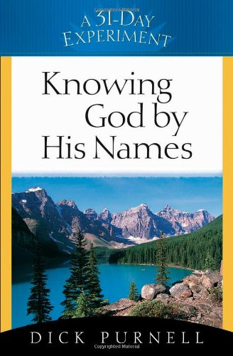 Knowing God by His Names (A 31-Day Experiment) (0736915109) by Dick Purnell