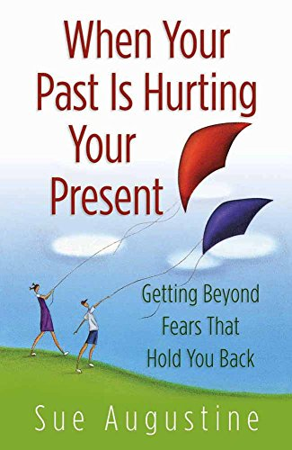 9780736915373: When Your Past Is Hurting Your Present: Getting Beyond Fears That Hold You Back