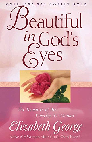 9780736915380: Beautiful in God's Eyes: The Treasures of the Proverbs 31 Woman (George, Elizabeth (Insp))