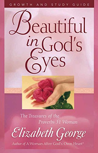 9780736915472: Beautiful in God's Eyes Growth and Study Guide: The Treasures of the Proverbs 31 Woman (George, Elizabeth (Insp))