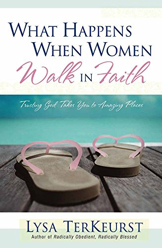 9780736915717: What Happens When Women Walk in Faith: Trusting God Takes You to Amazing Places