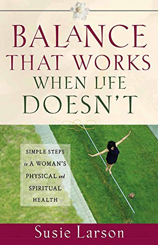 9780736916424: Balance That Works When Life Doesn't: Simple Steps to a Woman's Physical and Spiritual Health