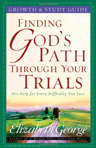 9780736916523: Finding God's Path Through Your Trials Growth and Study Guide