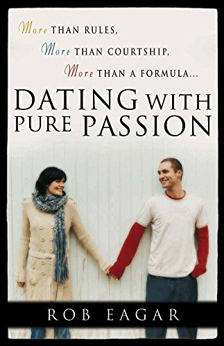 9780736916707: Dating with Pure Passion: More than Rules, More than Courtship, More than a Formula