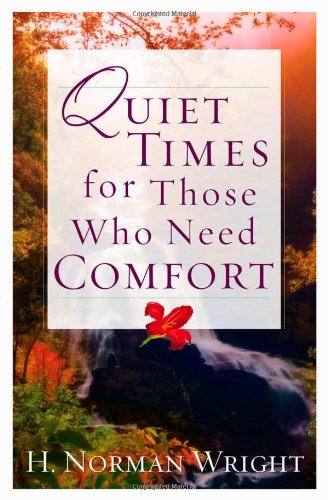 Quiet Times for Those Who Need Comfort (Wright, H. Norman): Wright, H. Norman