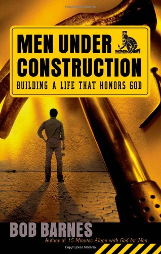 Men Under Construction: Building a Life That Honors God (0736917195) by Bob Barnes