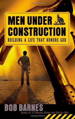 Men Under Construction: Building a Life That Honors God (0736917195) by Barnes, Bob
