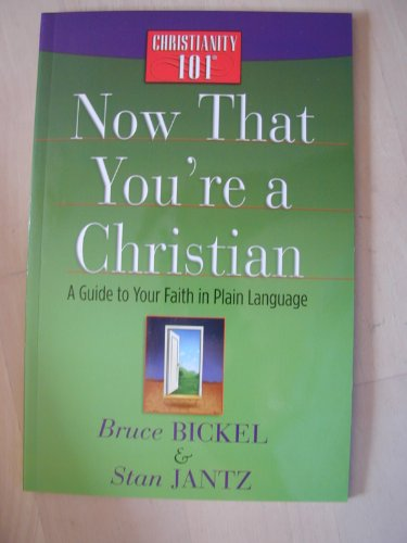 Now That You're a Christian (Christianity 101): Bickel, Bruce; Jantz,