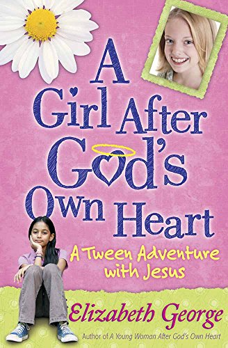 A Girl after God's Own Heart : A Tween Adventure with Jesus: Elizabeth George