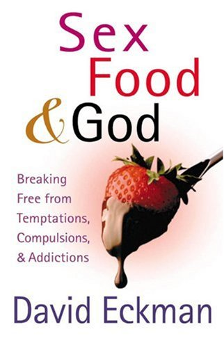 9780736917858: Sex, Food, and God: Breaking Free from Temptations, Compulsions, and Addictions