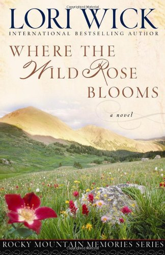 9780736918183: Where the Wild Rose Blooms (Rocky Mountain Memories #1)