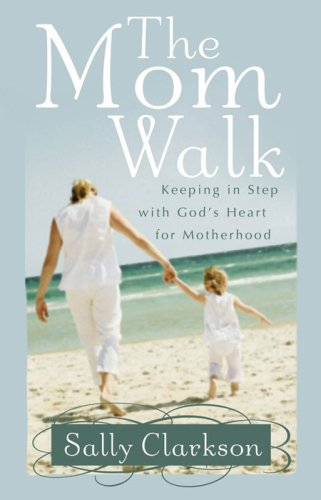 9780736918749: The Mom Walk: Keeping in Step with God's Heart for Motherhood