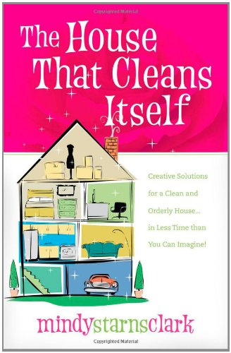 The House That Cleans Itself: Creative Solutions: Clark, Mindy Starns