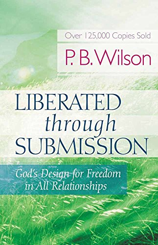 9780736918879: Liberated Through Submission: God's Design for Freedom in All Relationships