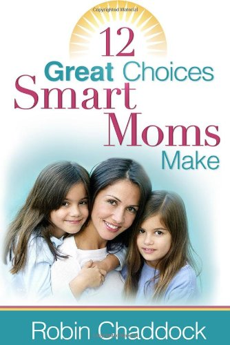 9780736918886: 12 Great Choices Smart Moms Make