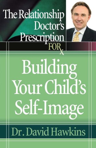 9780736919517: The Relationship Doctor's Prescription for Building Your Child's Self-Image