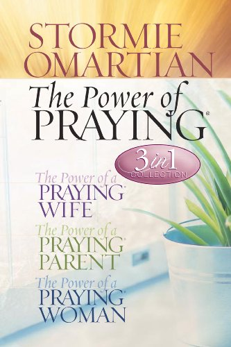 9780736919746: The Power of Praying (3 in 1 Collection: The Power of a Praying Wife, The Power of a Praying Parent, the Power of a Praying Woman)