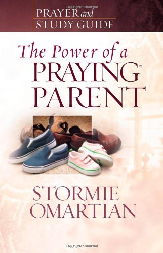 The Power of a Praying Parent Prayer and Study Guide (Power of Praying) (9780736919814) by Stormie Omartian