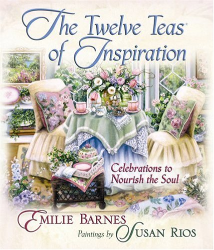 The Twelve Teas of Inspiration: Celebrations to Nourish the Soul (0736920161) by Barnes, Emilie