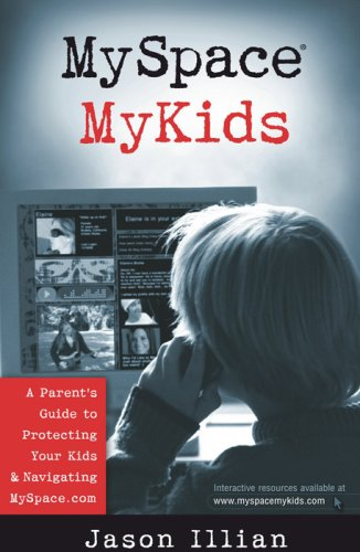 9780736920445: MySpace®, MyKids: A Parent's Guide to Protecting Your Kids and Navigating MySpace.com