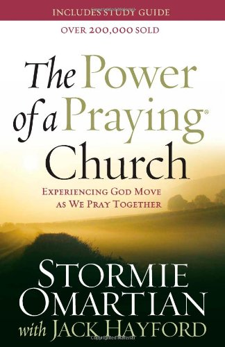 The Power of a Praying Church: Experiencing God Move as We Pray Together (9780736920773) by Stormie Omartian; Jack Hayford