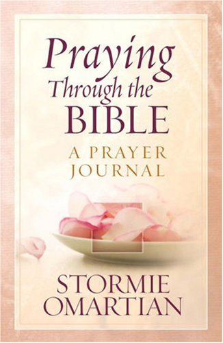 Praying Through the Bible: A Prayer Journal (0736920870) by Stormie Omartian