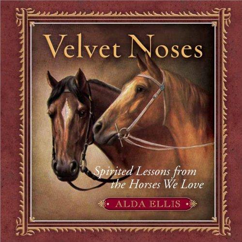 Velvet Noses: Spirited Lessons from the Horses We Love: Ellis, Alda