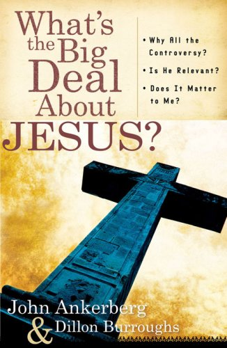 What's the Big Deal About Jesus?: *Why: Ankerberg, John, Burroughs,