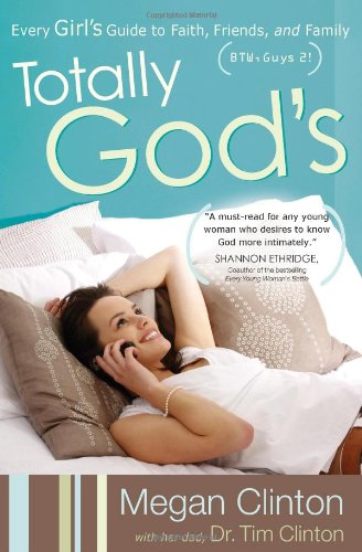 Totally God's: Every Girl's Guide to Faith, Friends, and Family (BTW, Guys 2!) (0736921281) by Megan Clinton; Tim Clinton