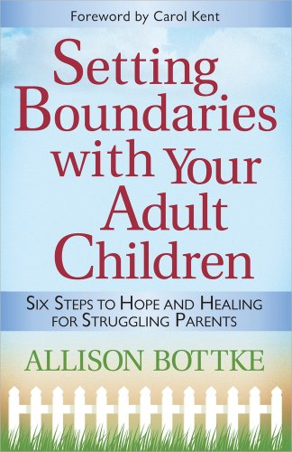 Setting Boundaries with Your Adult Children: Six Steps to Hope and Healing for Struggling Parents (0736921354) by Bottke, Allison