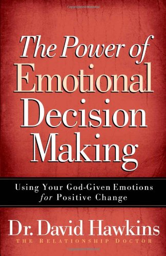 9780736921428: The Power of Emotional Decision Making: Using Your God-Given Emotions for Positive Change