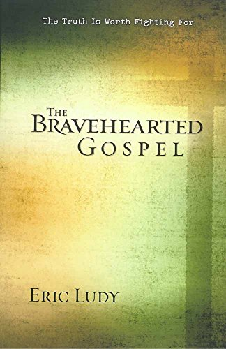 9780736921640: The Bravehearted Gospel: The Truth Is Worth Fighting for
