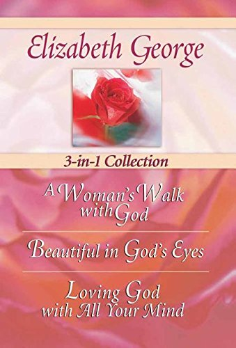 9780736921855: Elizabeth George 3-in-1 Collection: A Woman's Walk with God - Beautiful in God's Eyes - Loving God with All Your Mind