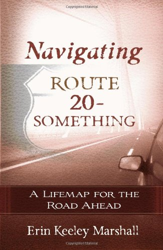 9780736921923: Navigating Route 20-Something: A Lifemap for the Road Ahead