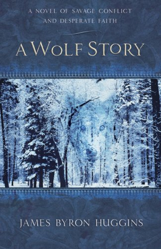 9780736922098: A Wolf Story: A Novel of Savage Conflict and Desperate Faith