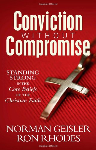 9780736922203: Conviction Without Compromise: Standing Strong in the Core Beliefs of the Christian Faith