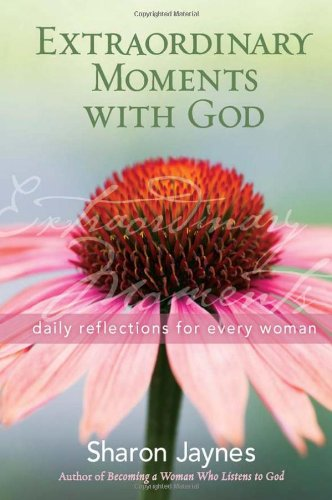 9780736922524: Extraordinary Moments with God: Daily Reflections for Every Woman