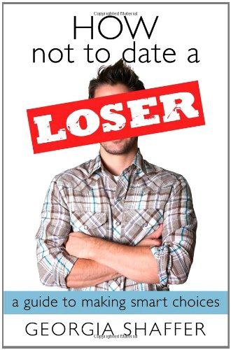 9780736922821: How Not to Date a Loser: A Guide to Making Smart Choices