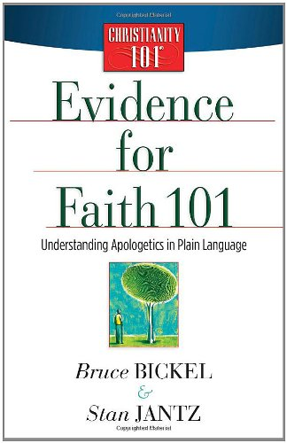 Evidence for Faith 101: Understanding Apologetics in Plain Language (Christianity 101®): Bickel...