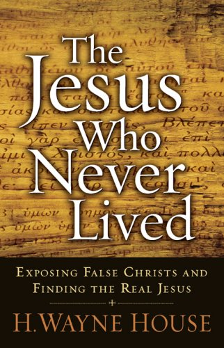 9780736923217: The Jesus Who Never Lived: Exposing False Christs and Finding the Real Jesus